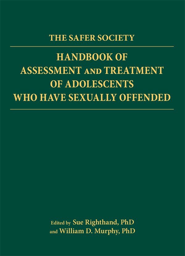 Safer Society Handbook of Assessment and Treatment of Adolescents Who Have Sexually Offended